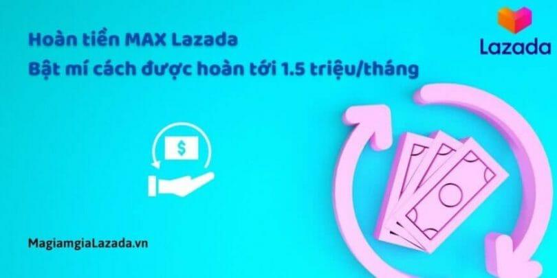 Hoàn tiền MAX Lazada Bật mí cách được hoàn tới 1.5 triệutháng